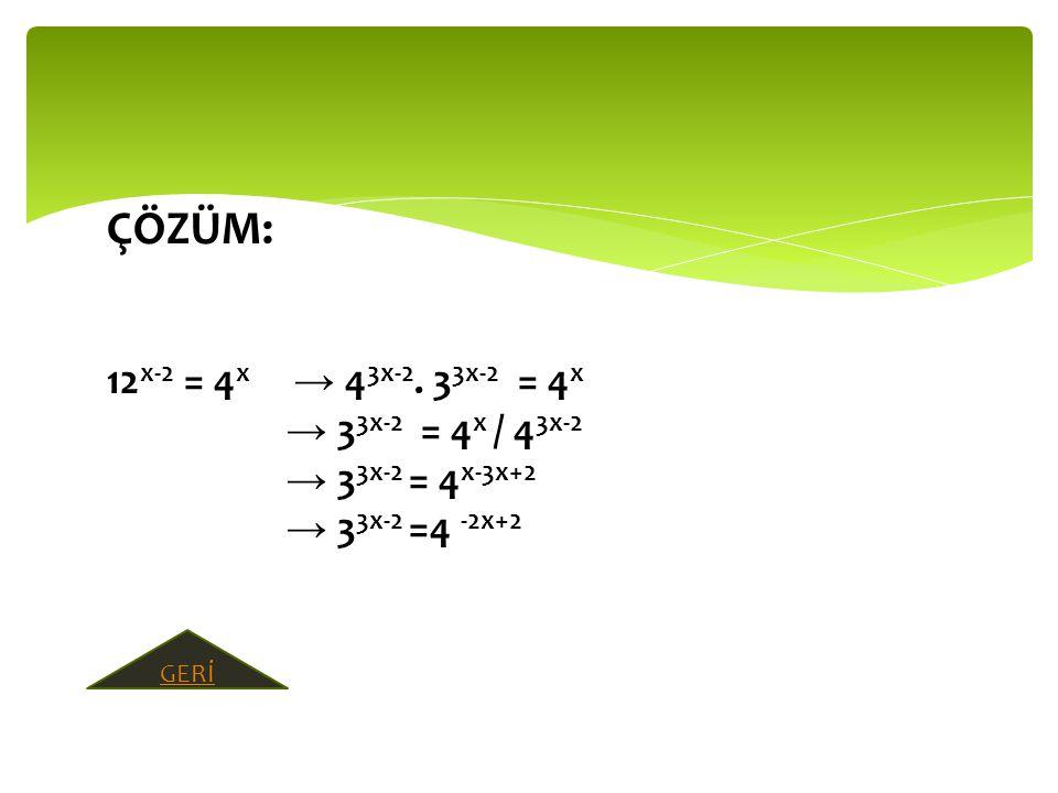 ÇÖZÜM: 12 x-2 = 4 x → 4 3x-2.
