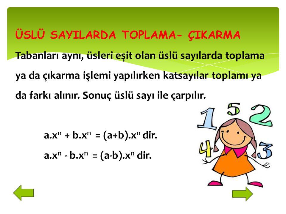 ÜSLÜ SAYILARDA TOPLAMA- ÇIKARMA Tabanları aynı, üsleri eşit olan üslü sayılarda toplama ya da çıkarma işlemi yapılırken katsayılar toplamı ya da farkı alınır.