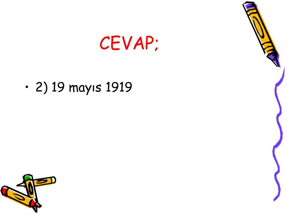 CEVAP; 2) 19 mayıs 1919