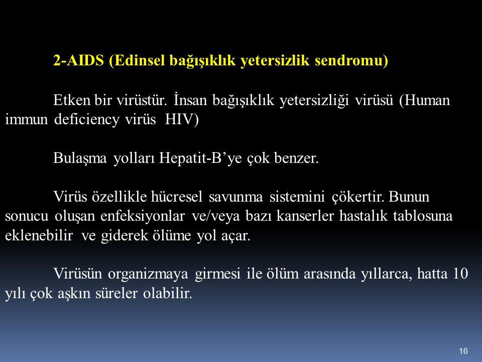 2-AIDS (Edinsel bağışıklık yetersizlik sendromu) Etken bir virüstür. İnsan bağışıklık yetersizliği virüsü (Human immun deficiency virüs HIV) Bulaşma y