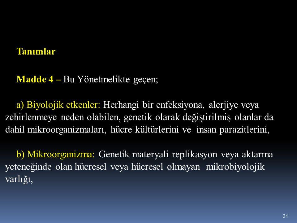 Tanımlar Madde 4 – Bu Yönetmelikte geçen; a) Biyolojik etkenler: Herhangi bir enfeksiyona, alerjiye veya zehirlenmeye neden olabilen, genetik olarak d