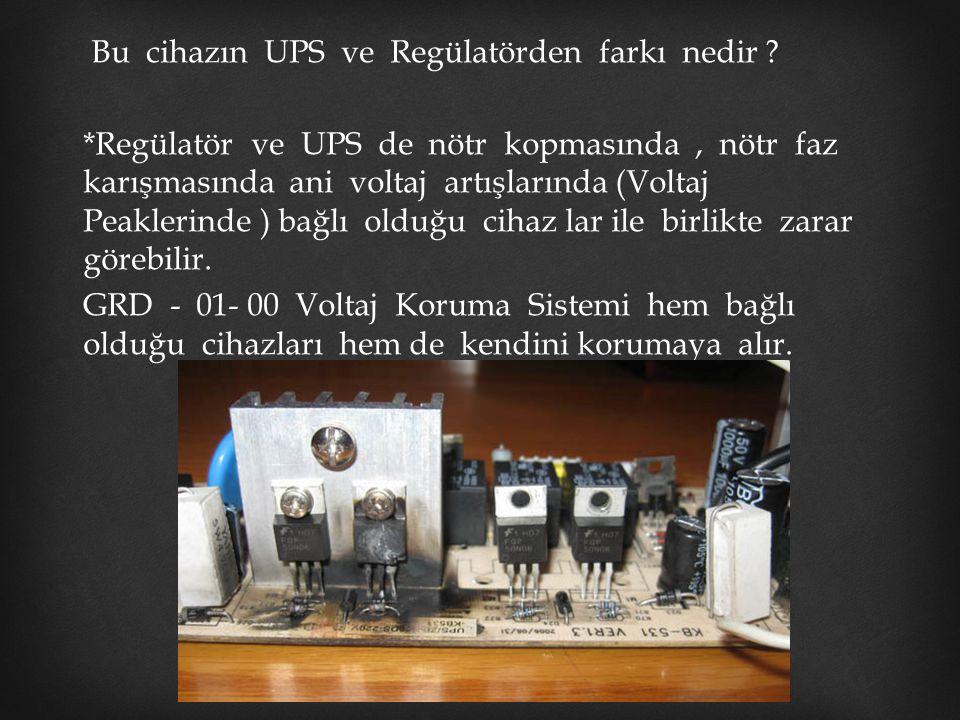 Bu cihazın UPS ve Regülatörden farkı nedir ? *Regülatör ve UPS de nötr kopmasında, nötr faz karışmasında ani voltaj artışlarında (Voltaj Peaklerinde )