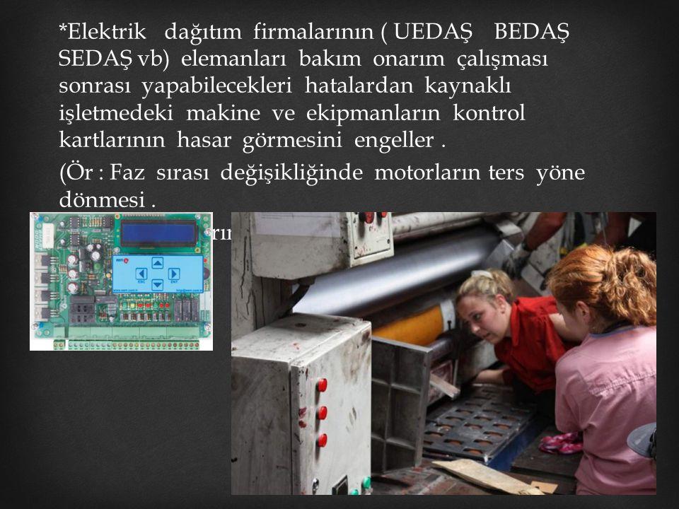 *Elektrik dağıtım firmalarının ( UEDAŞ BEDAŞ SEDAŞ vb) elemanları bakım onarım çalışması sonrası yapabilecekleri hatalardan kaynaklı işletmedeki makin