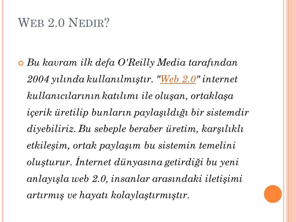 W EB 2.0 N EDIR . Bu kavram ilk defa O Reilly Media tarafından 2004 yılında kullanılmıştır.