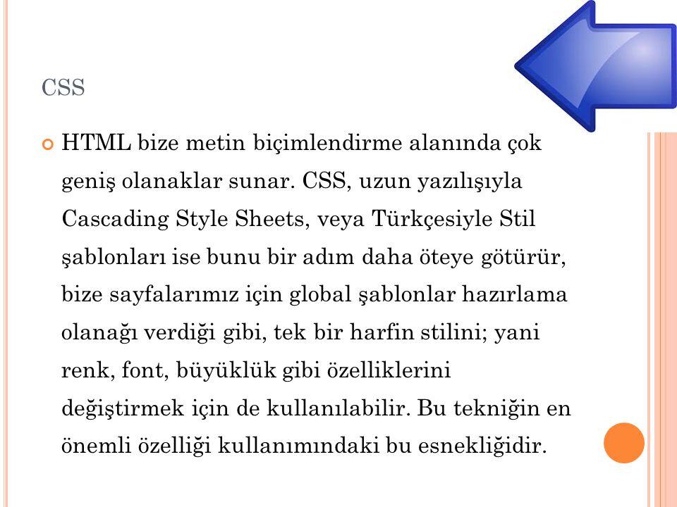 CSS HTML bize metin biçimlendirme alanında çok geniş olanaklar sunar.