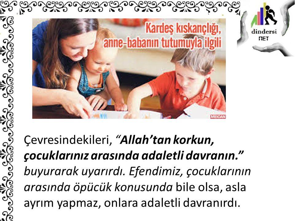 """Çevresindekileri, """"Allah'tan korkun, çocuklarınız arasında adaletli davranın."""" buyurarak uyarırdı. Efendimiz, çocuklarının arasında öpücük konusunda b"""