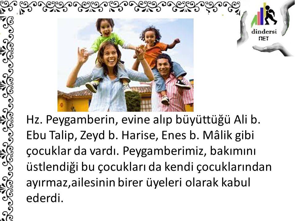 Hz. Peygamberin, evine alıp büyüttüğü Ali b. Ebu Talip, Zeyd b. Harise, Enes b. Mâlik gibi çocuklar da vardı. Peygamberimiz, bakımını üstlendiği bu ço