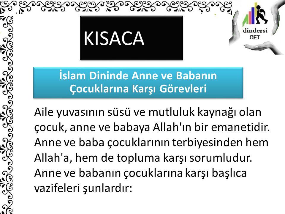 KISACA İslam Dininde Anne ve Babanın Çocuklarına Karşı Görevleri Aile yuvasının süsü ve mutluluk kaynağı olan çocuk, anne ve babaya Allah'ın bir emane