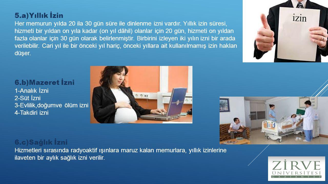 5.a)Yıllık İzin Her memurun yılda 20 ila 30 gün süre ile dinlenme izni vardır.