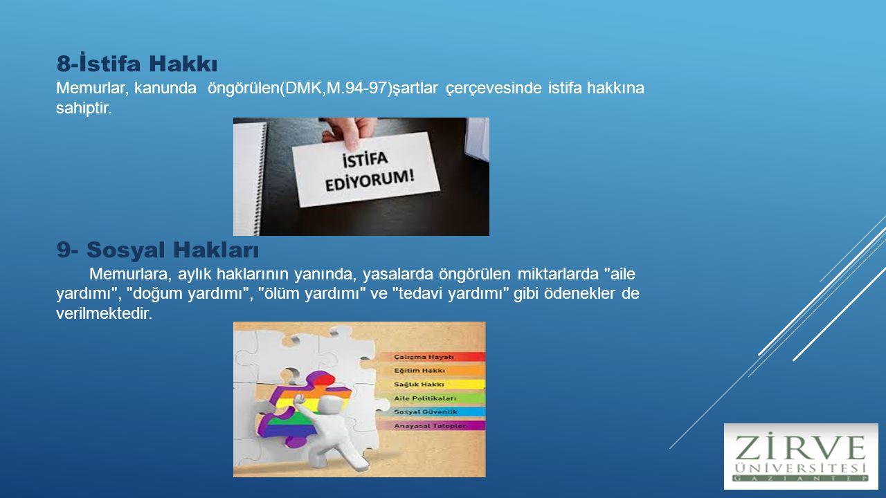 8-İstifa Hakkı Memurlar, kanunda öngörülen(DMK,M.94-97)şartlar çerçevesinde istifa hakkına sahiptir.