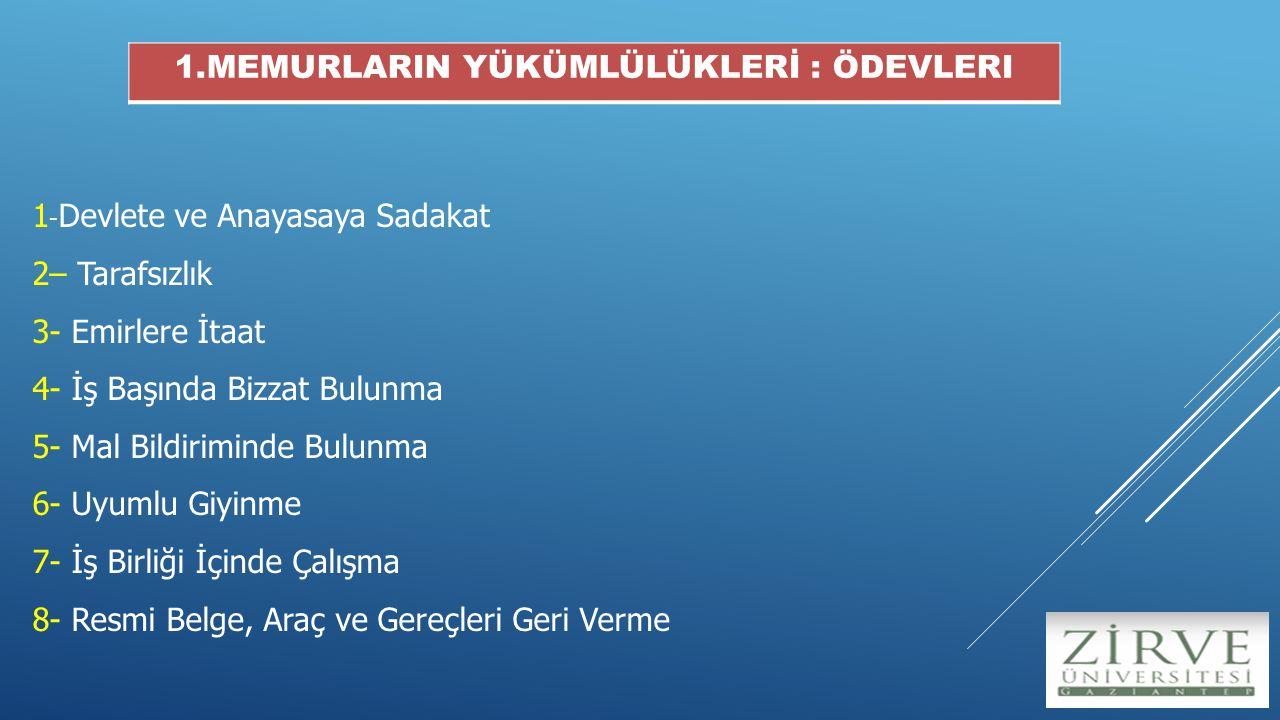 1-Devlete ve Anayasaya Sadakat Devlet memurları, Türkiye Cumhuriyeti Anayasasına ve kanunlarına sadakatle bağlı kalmak ve milletin hizmetinde Türkiye Cumhuriyeti kanunlarını sadakatle uygulamak zorundadırlar.
