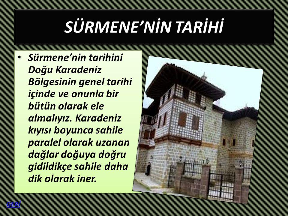 SÜRMENE'NİN TARİHİ SÜRMENE'NİN TARİHİ Sürmene'nin tarihini Doğu Karadeniz Bölgesinin genel tarihi içinde ve onunla bir bütün olarak ele almalıyız. Kar