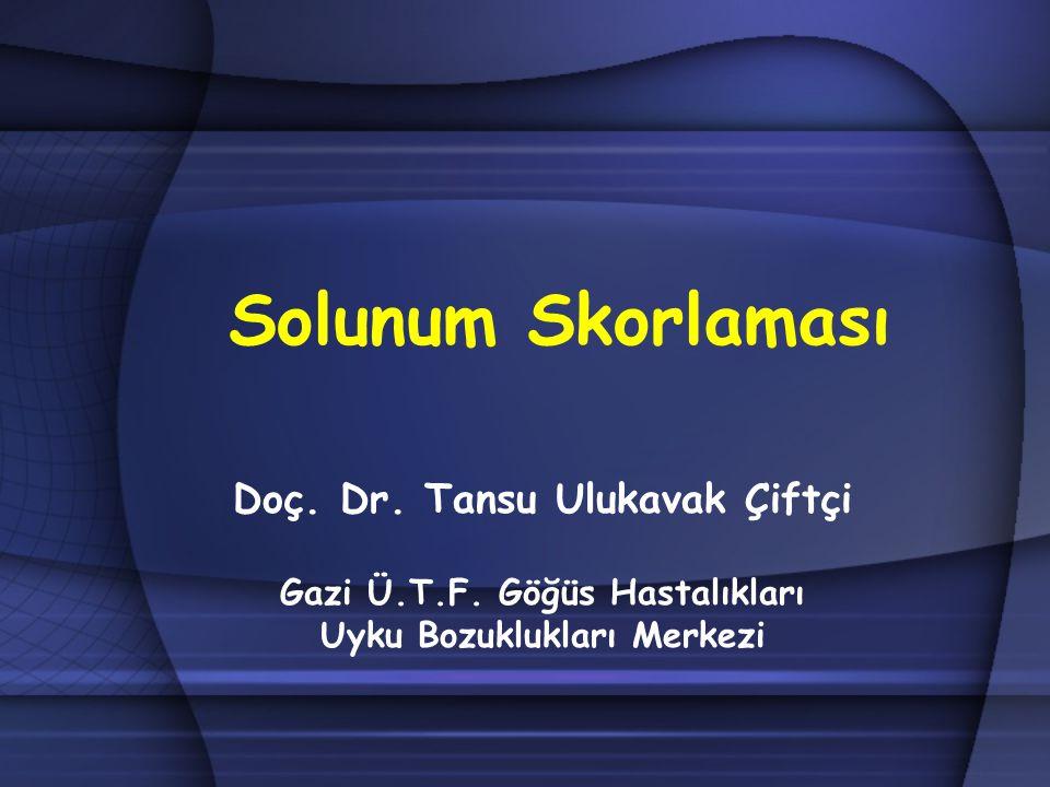 Solunum Skorlaması Doç. Dr. Tansu Ulukavak Çiftçi Gazi Ü.T.F. Göğüs Hastalıkları Uyku Bozuklukları Merkezi