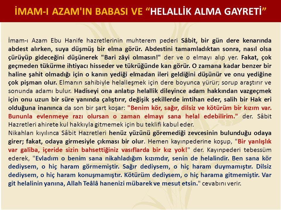 İmam-ı Azam Ebu Hanife hazretlerinin muhterem pederi Sâbit, bir gün dere kenarında abdest alırken, suya düşmüş bir elma görür. Abdestini tamamladıktan