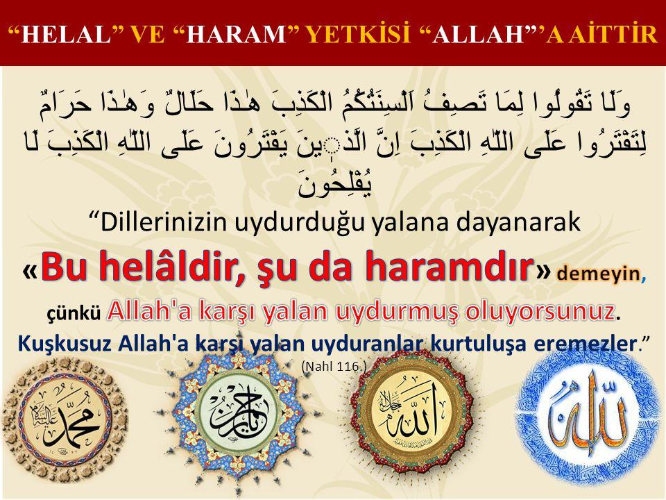 """HELAL"" VE ""HARAM"" YETKİSİ ""ALLAH""'A AİTTİR"