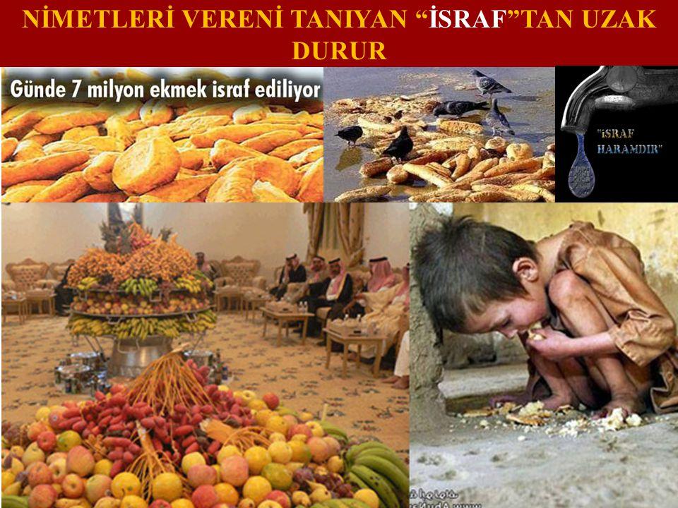 """NİMETLERİ VERENİ TANIYAN """"İSRAF""""TAN UZAK DURUR"""