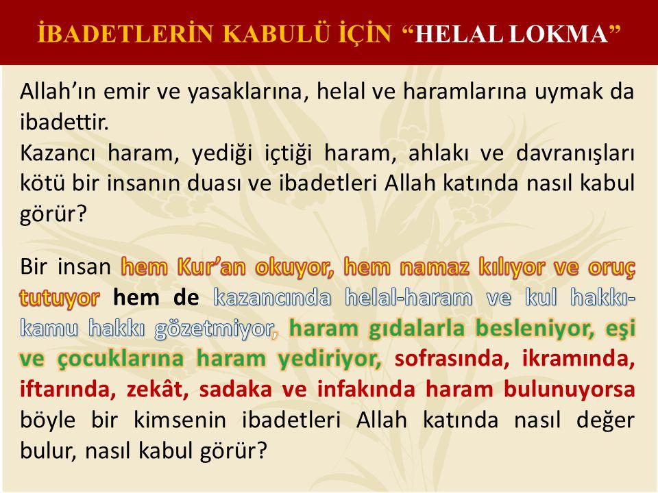 """İBADETLERİN KABULÜ İÇİN """"HELAL LOKMA"""""""