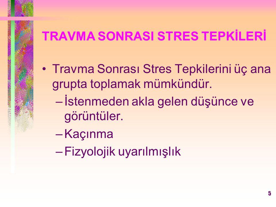 5 TRAVMA SONRASI STRES TEPKİLERİ Travma Sonrası Stres Tepkilerini üç ana grupta toplamak mümkündür. –İstenmeden akla gelen düşünce ve görüntüler. –Kaç