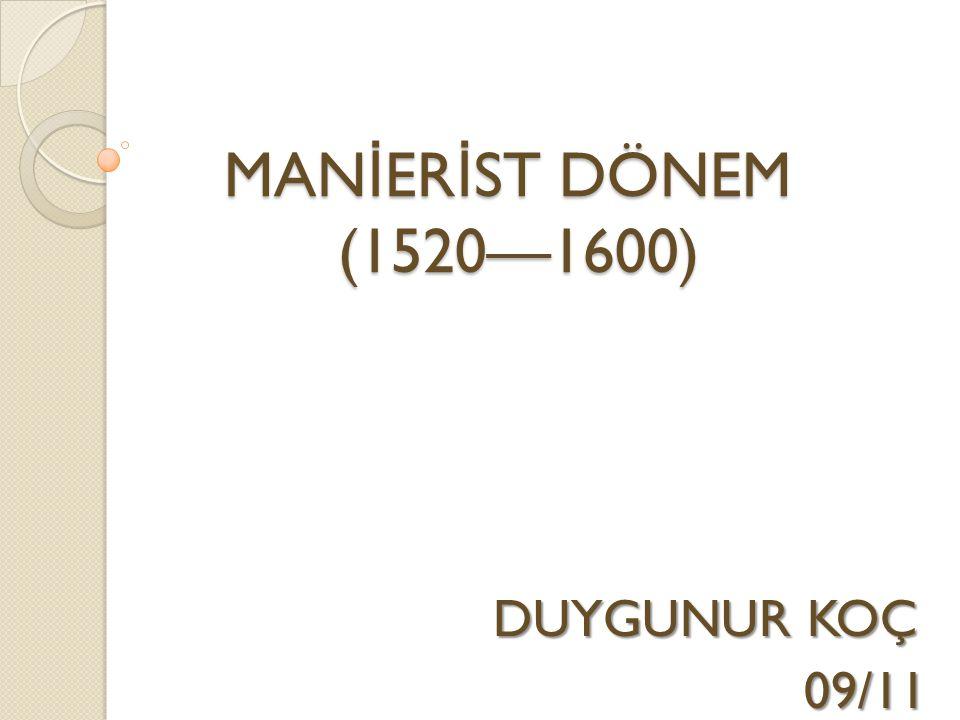 Manierizm,rönesansın sonu ile barokun başlangıcı olan 1520_1600 yılları arasındaki dönem için kullanılan terimdir.