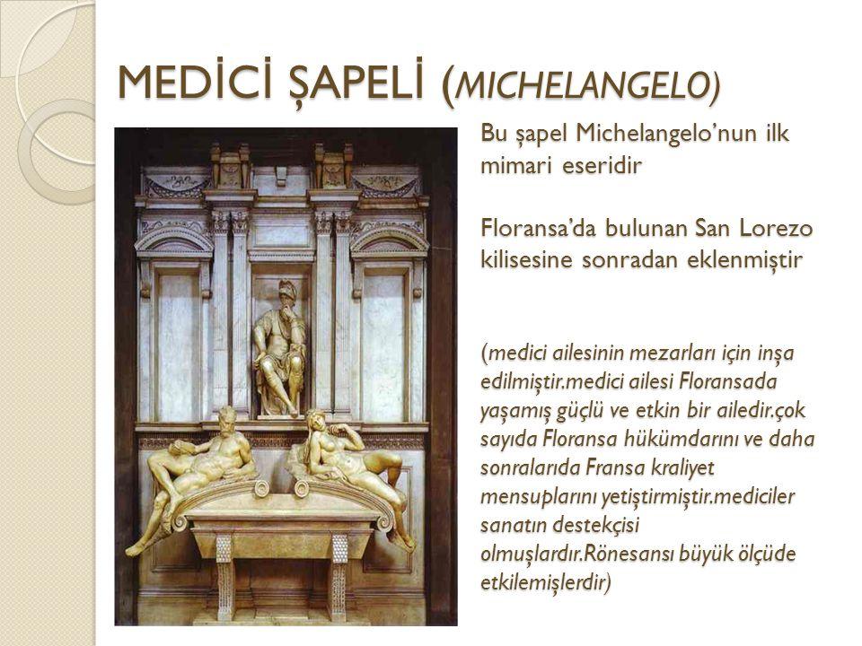 Bu şapel Michelangelo'nun ilk mimari eseridir Floransa'da bulunan San Lorezo kilisesine sonradan eklenmiştir (medici ailesinin mezarları için inşa edilmiştir.medici ailesi Floransada yaşamış güçlü ve etkin bir ailedir.çok sayıda Floransa hükümdarını ve daha sonralarıda Fransa kraliyet mensuplarını yetiştirmiştir.mediciler sanatın destekçisi olmuşlardır.Rönesansı büyük ölçüde etkilemişlerdir) MED İ C İ ŞAPEL İ ( MICHELANGELO)