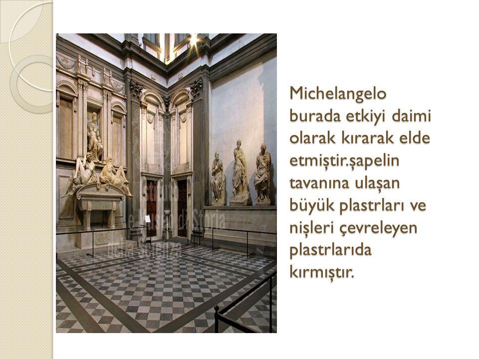 Michelangelo burada etkiyi daimi olarak kırarak elde etmiştir.şapelin tavanına ulaşan büyük plastrları ve nişleri çevreleyen plastrlarıda kırmıştır.