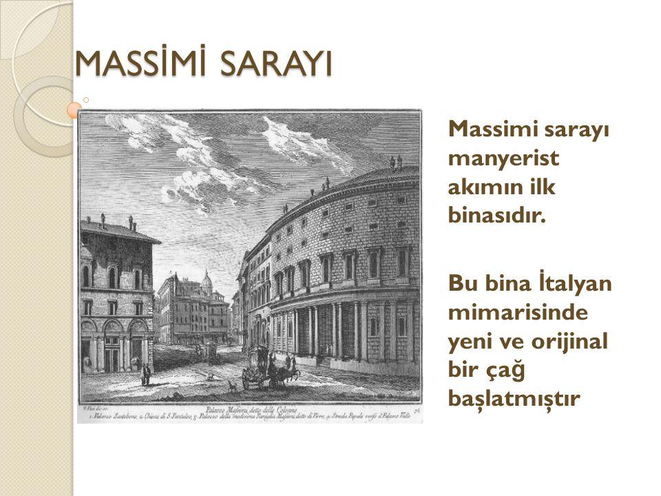 MASS İ M İ SARAYI Massimi sarayı manyerist akımın ilk binasıdır.