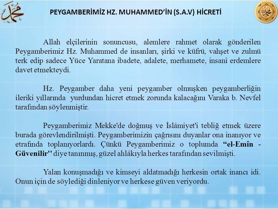 Allah elçilerinin sonuncusu, alemlere rahmet olarak gönderilen Peygamberimiz Hz. Muhammed de insanları, şirki ve küfrü, vahşet ve zulmü terk edip sade