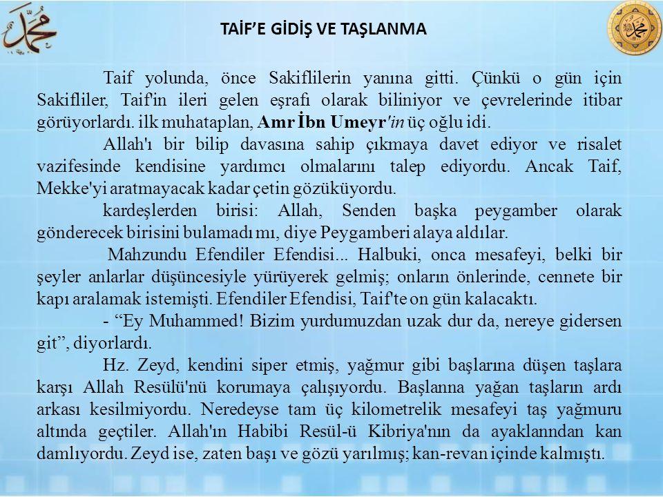 Taif yolunda, önce Sakiflilerin yanına gitti. Çünkü o gün için Sakifliler, Taif'in ileri gelen eşrafı olarak biliniyor ve çevrelerinde itibar görüyorl