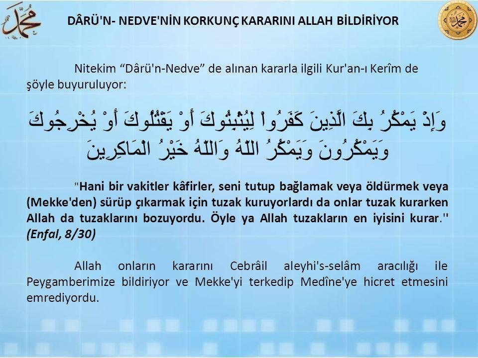 """Nitekim """"Dârü'n-Nedve"""" de alınan kararla ilgili Kur'an-ı Kerîm de şöyle buyuruluyor: وَإِذْ يَمْكُرُ بِكَ الَّذِينَ كَفَرُواْ لِيُثْبِتُوكَ أَوْ يَقْت"""