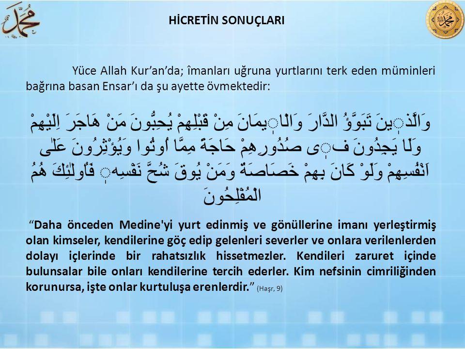 Yüce Allah Kur'an'da; îmanları uğruna yurtlarını terk eden müminleri bağrına basan Ensar'ı da şu ayette övmektedir: وَالَّذينَ تَبَوَّؤُ الدَّارَ وَال