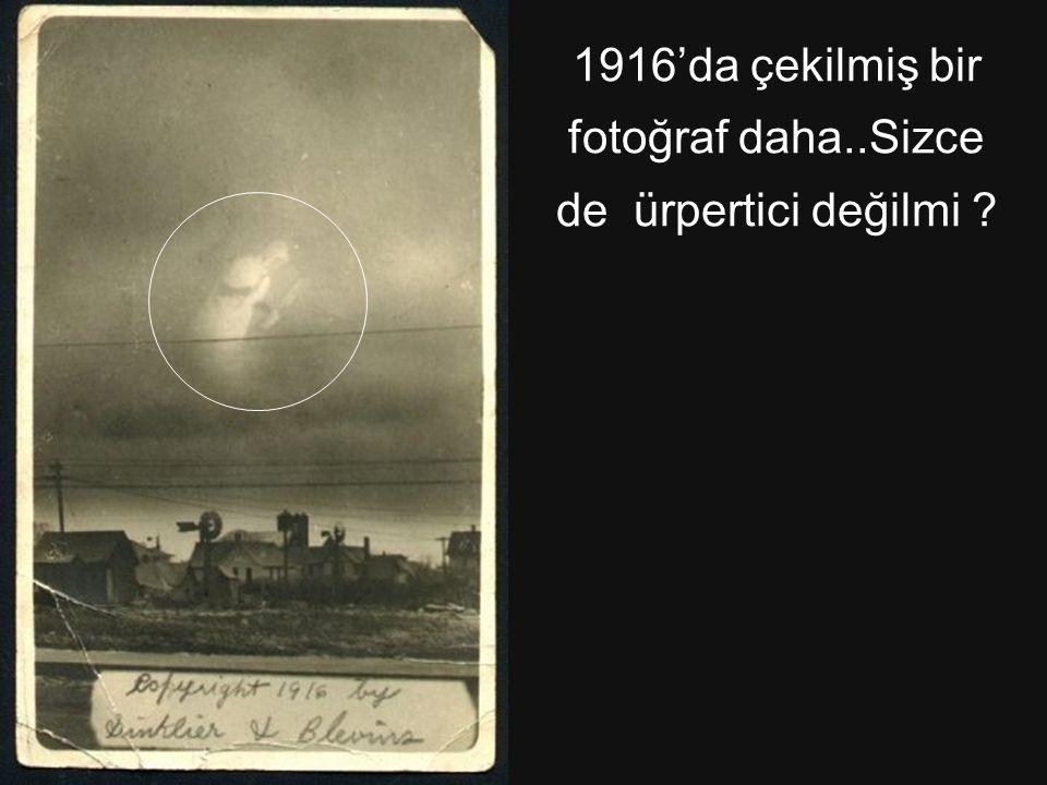 1916'da çekilmiş bir fotoğraf daha..Sizce de ürpertici değilmi
