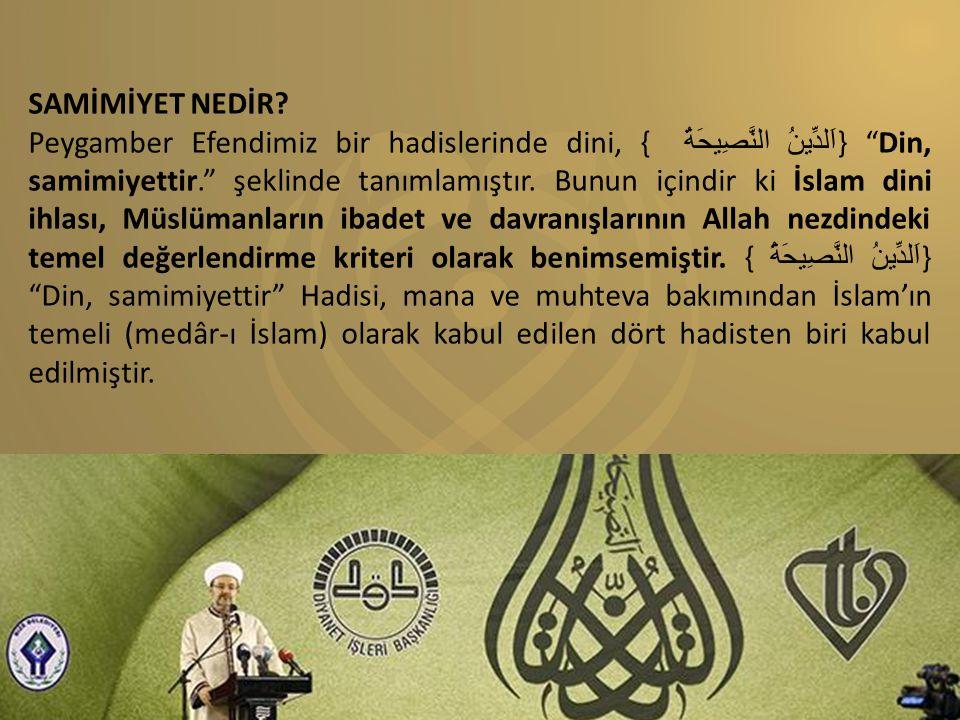 """SAMİMİYET NEDİR? Peygamber Efendimiz bir hadislerinde dini, { اَلدِّينُ النَّصِيحَةُ } """"Din, samimiyettir."""" şeklinde tanımlamıştır. Bunun içindir ki İ"""