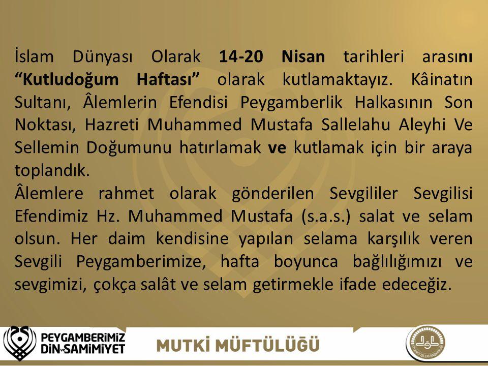 """İslam Dünyası Olarak 14-20 Nisan tarihleri arasını """"Kutludoğum Haftası"""" olarak kutlamaktayız. Kâinatın Sultanı, Âlemlerin Efendisi Peygamberlik Halkas"""