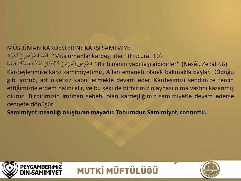 """MÜSLÜMAN KARDEŞLERİNE KARŞI SAMİMİYET اِنَّمَا الْمُؤْمِنُونَ اِخْوَة """"Müslümanlar kardeştirler"""" (Hucurat 10) المُؤمِنُ لِلمؤمنِ كَالبُنْيَان يَشُدُّ"""