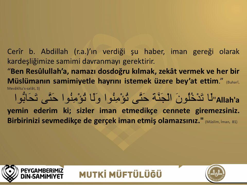 """Cerîr b. Abdillah (r.a.)'ın verdiği şu haber, iman gereği olarak kardeşliğimize samimi davranmayı gerektirir. """"Ben Resûlullah'a, namazı dosdoğru kılma"""