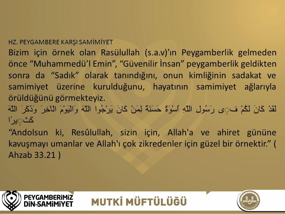 """HZ. PEYGAMBERE KARŞI SAMİMİYET Bizim için örnek olan Rasülullah (s.a.v)'ın Peygamberlik gelmeden önce """"Muhammedü'l Emin"""", """"Güvenilir İnsan"""" peygamberl"""