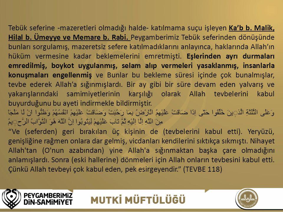 Tebük seferine -mazeretleri olmadığı halde- katılmama suçu işleyen Ka'b b. Malik, Hilal b. Ümeyye ve Memare b. Rabi. Peygamberimiz Tebük seferinden dö