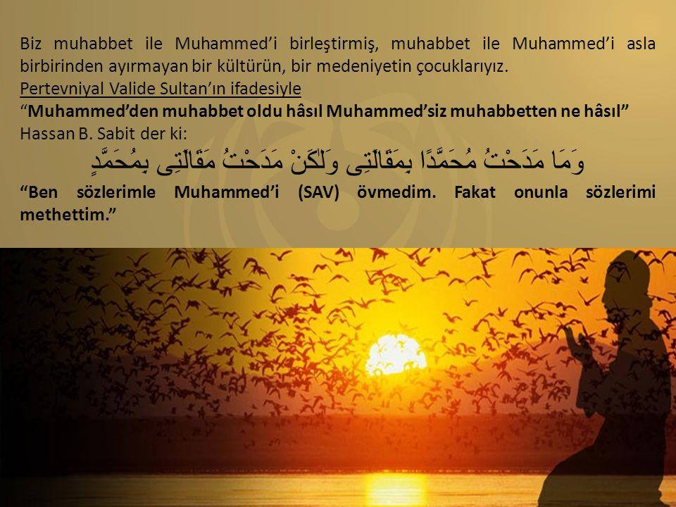 Biz muhabbet ile Muhammed'i birleştirmiş, muhabbet ile Muhammed'i asla birbirinden ayırmayan bir kültürün, bir medeniyetin çocuklarıyız. Pertevniyal V