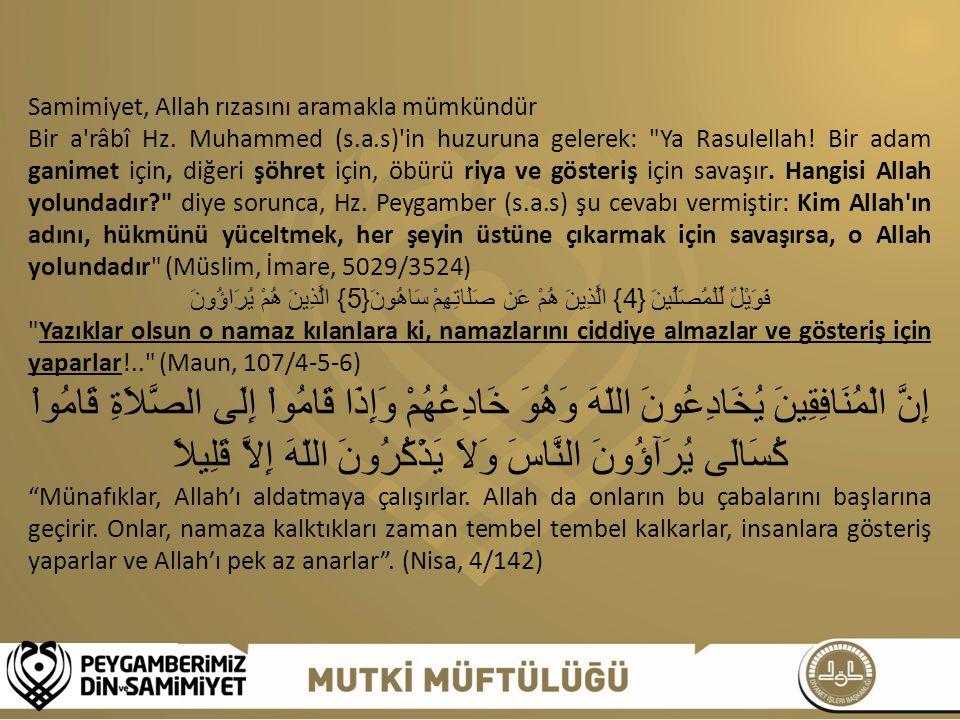 Samimiyet, Allah rızasını aramakla mümkündür Bir a'râbî Hz. Muhammed (s.a.s)'in huzuruna gelerek: