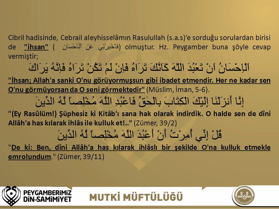 Cibril hadisinde, Cebrail aleyhisselâmın Rasulullah (s.a.s)'e sorduğu sorulardan birisi de