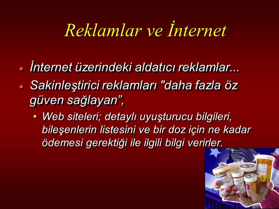 Reklamlar ve İnternet  İnternet üzerindeki aldatıcı reklamlar...  Sakinleştirici reklamları