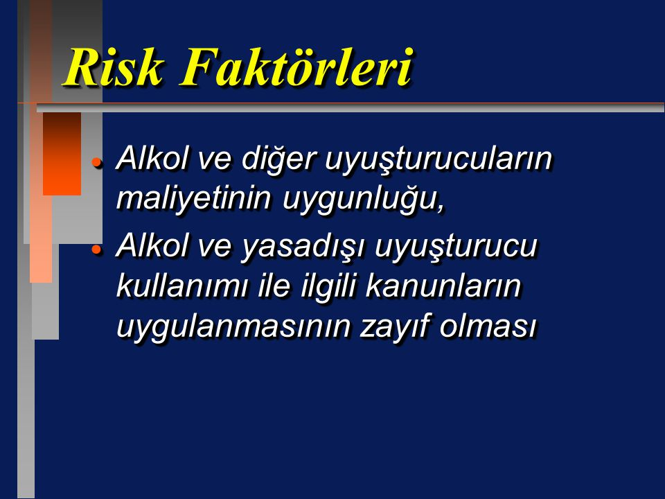 Risk Faktörleri  Alkol ve diğer uyuşturucuların maliyetinin uygunluğu,  Alkol ve yasadışı uyuşturucu kullanımı ile ilgili kanunların uygulanmasının