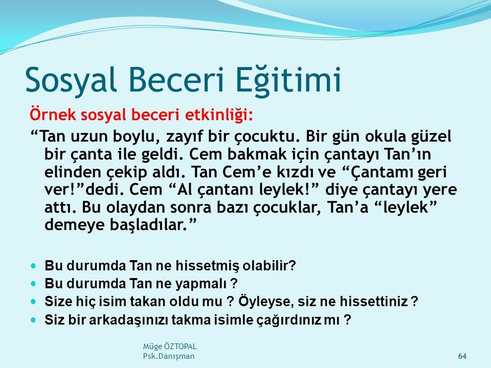 Müge ÖZTOPAL Psk.Danışman64 Sosyal Beceri Eğitimi Örnek sosyal beceri etkinliği: Tan uzun boylu, zayıf bir çocuktu.