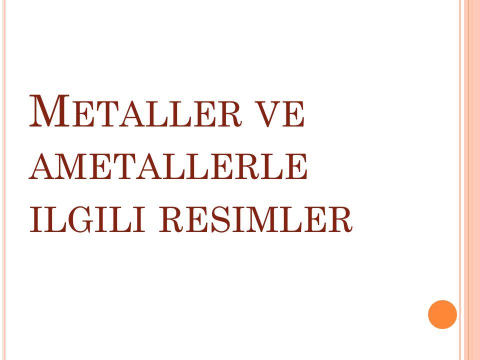 M ETALLER VE AMETALLERLE ILGILI RESIMLER