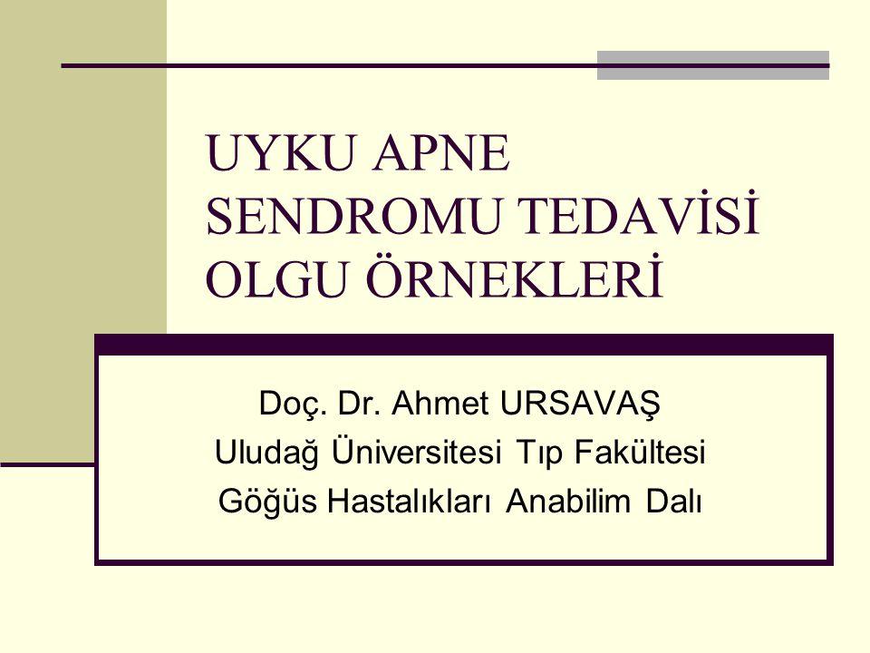 UYKU APNE SENDROMU TEDAVİSİ OLGU ÖRNEKLERİ Doç.Dr.