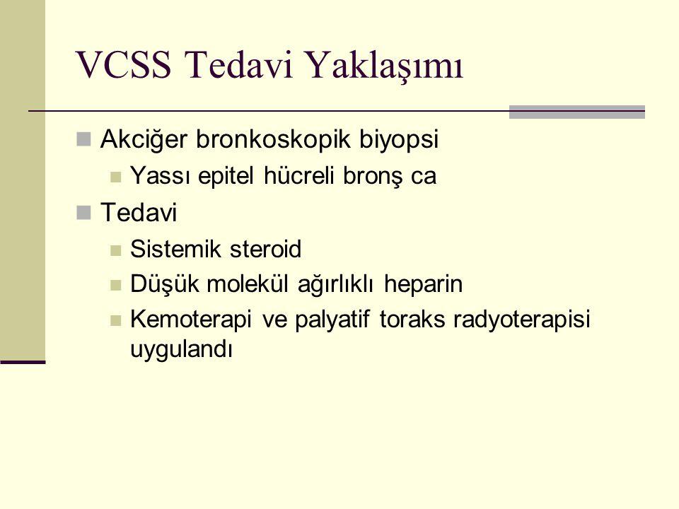 VCSS Tedavi Yaklaşımı Akciğer bronkoskopik biyopsi Yassı epitel hücreli bronş ca Tedavi Sistemik steroid Düşük molekül ağırlıklı heparin Kemoterapi ve palyatif toraks radyoterapisi uygulandı