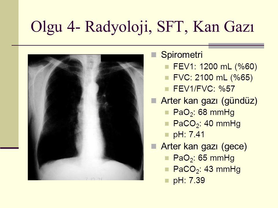 Olgu 4- Radyoloji, SFT, Kan Gazı Spirometri FEV1: 1200 mL (%60) FVC: 2100 mL (%65) FEV1/FVC: %57 Arter kan gazı (gündüz) PaO 2 : 68 mmHg PaCO 2 : 40 mmHg pH: 7.41 Arter kan gazı (gece) PaO 2 : 65 mmHg PaCO 2 : 43 mmHg pH: 7.39