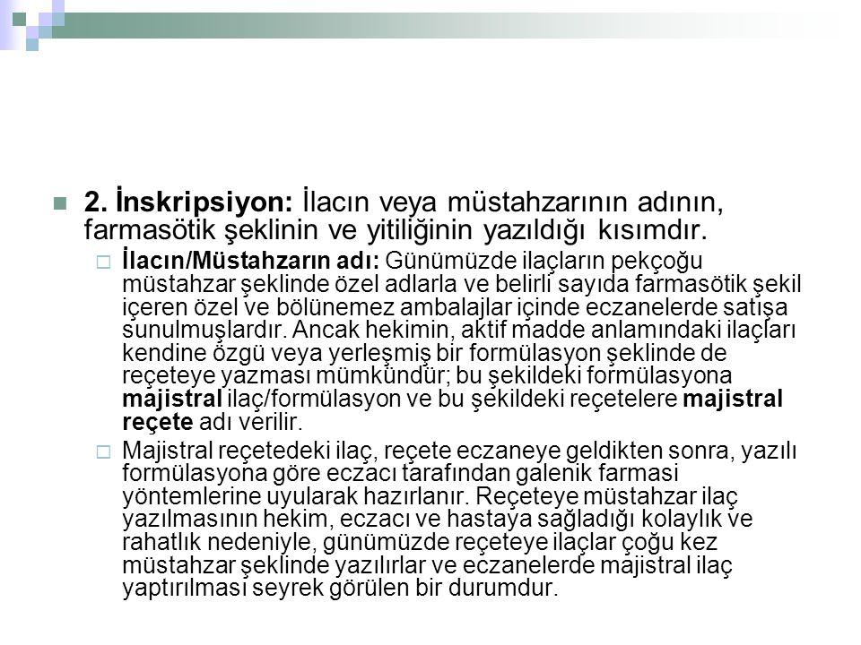 2. İnskripsiyon: İlacın veya müstahzarının adının, farmasötik şeklinin ve yitiliğinin yazıldığı kısımdır.  İlacın/Müstahzarın adı: Günümüzde ilaçları