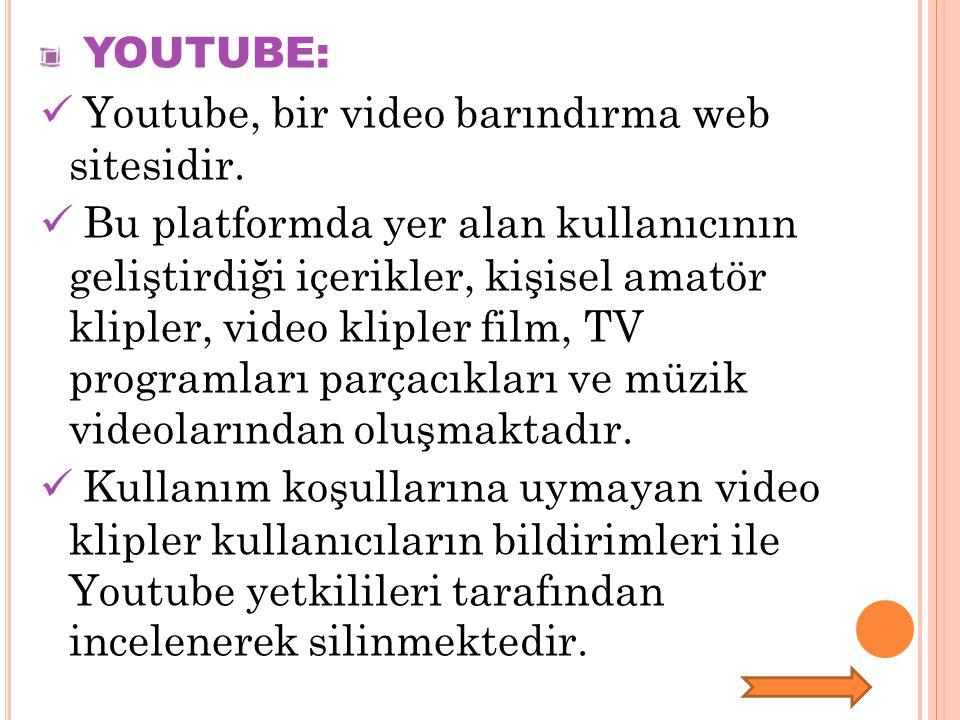 YOUTUBE: Youtube, bir video barındırma web sitesidir.