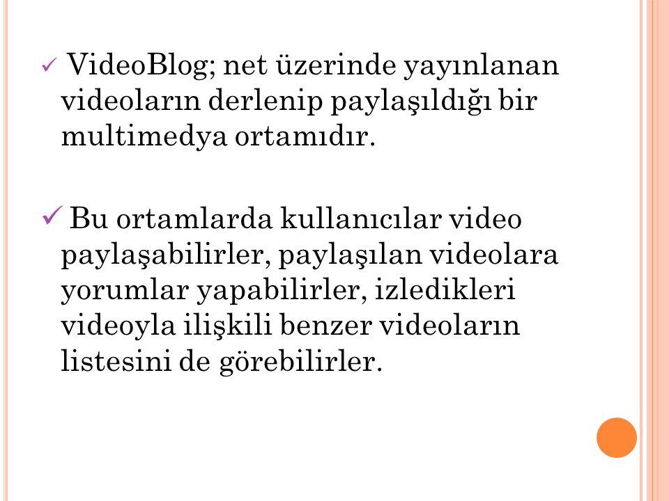 VideoBlog; net üzerinde yayınlanan videoların derlenip paylaşıldığı bir multimedya ortamıdır.